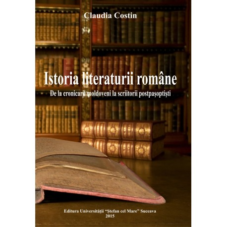 Istoria literaturii române De la cronicarii moldoveni la scriitorii postpașoptiști