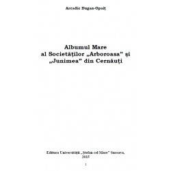 """Albumul Mare al Societatilor """"Arboroasa"""" si """"Junimea"""" din Cernauti"""